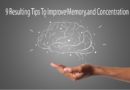 9 Resulting Tips To Improve Memory and Concentration