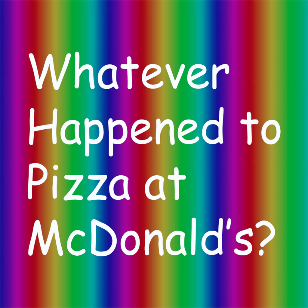 Whatever Happened to Pizza at McDonald's podcasts